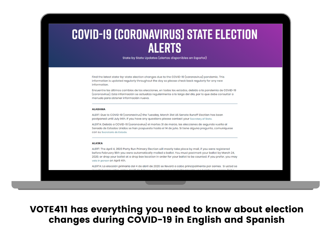 VOTE411 has everything you need to know about election changes during COVID-19 in English and Spanish.